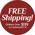Shop Online! FREE SHIPPING on Orders over $99.00 in Continental US.