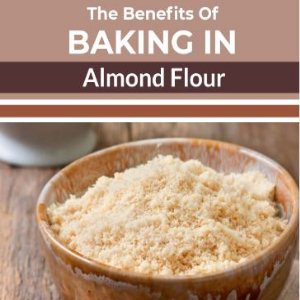 The Benefits Of Baking In Almond Flour