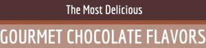 The Most Delicious Gourmet Chocolate Flavors